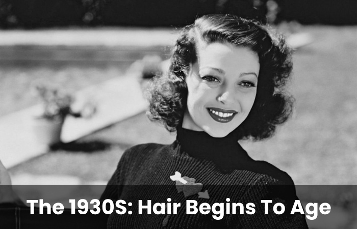 The 1930S: Hair Begins To Age