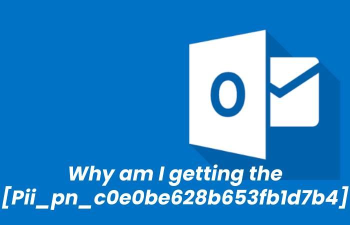 Why am I getting the [Pii_pn_c0e0be628b653fb1d7b4] error?