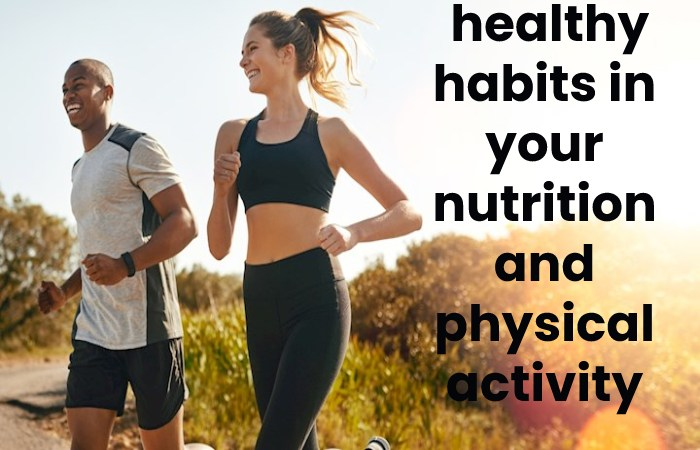 healthy habits in your nutrition and physical activity