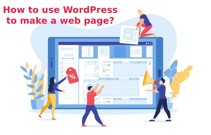 How to use WordPress to make a web page?