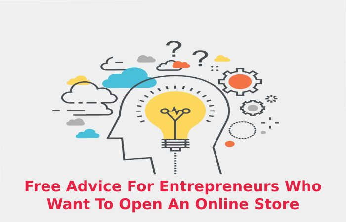 Free Advice For Entrepreneurs Who Want To Open An Online Store