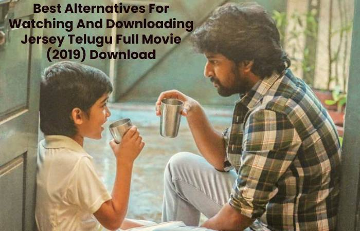 Best Alternatives For Watching And Downloading Jersey Telugu Full Movie (2019) Download