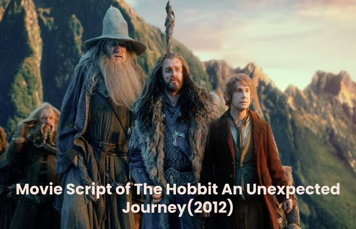 Movie Script of The Hobbit An Unexpected Journey(2012)