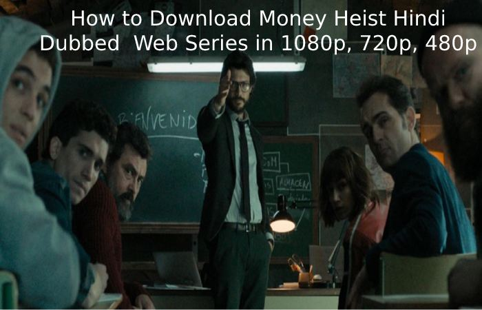 How to Download Money Heist Hindi Dubbed Web Series in 1080p, 720p, 480p