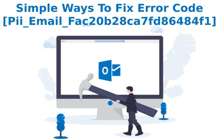 Simple Ways To Fix Error Code [Pii_Email_Fac20b28ca7fd86484f1]
