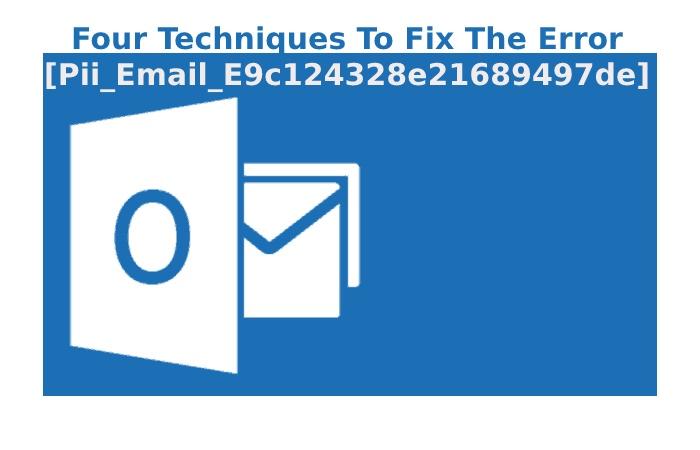 Four Techniques To Fix The Error [Pii_Email_E9c124328e21689497de]